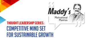 THOUGHT LEADERSHIP SERIES - COMPETITIVE MIND SET FOR SUSTAINABLE GROWTH: